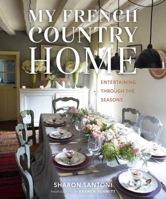 My French Country Home: Entertaining Through the Seasons by Sharon Santoni, ISBN: 9781423642787