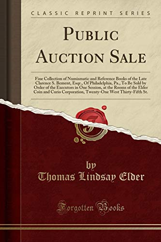 Public Auction Sale: Fine Collection of Numismatic and Reference Books of the Late Clarence S. Bement, Esqr., Of Philadelphia, Pa., To Be Sold by ... Coin and Curio Corporation, Twenty-One West