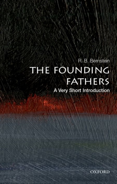 The Founding Fathers: A Very Short Introduction by R. B. Bernstein, ISBN: 9780190273514
