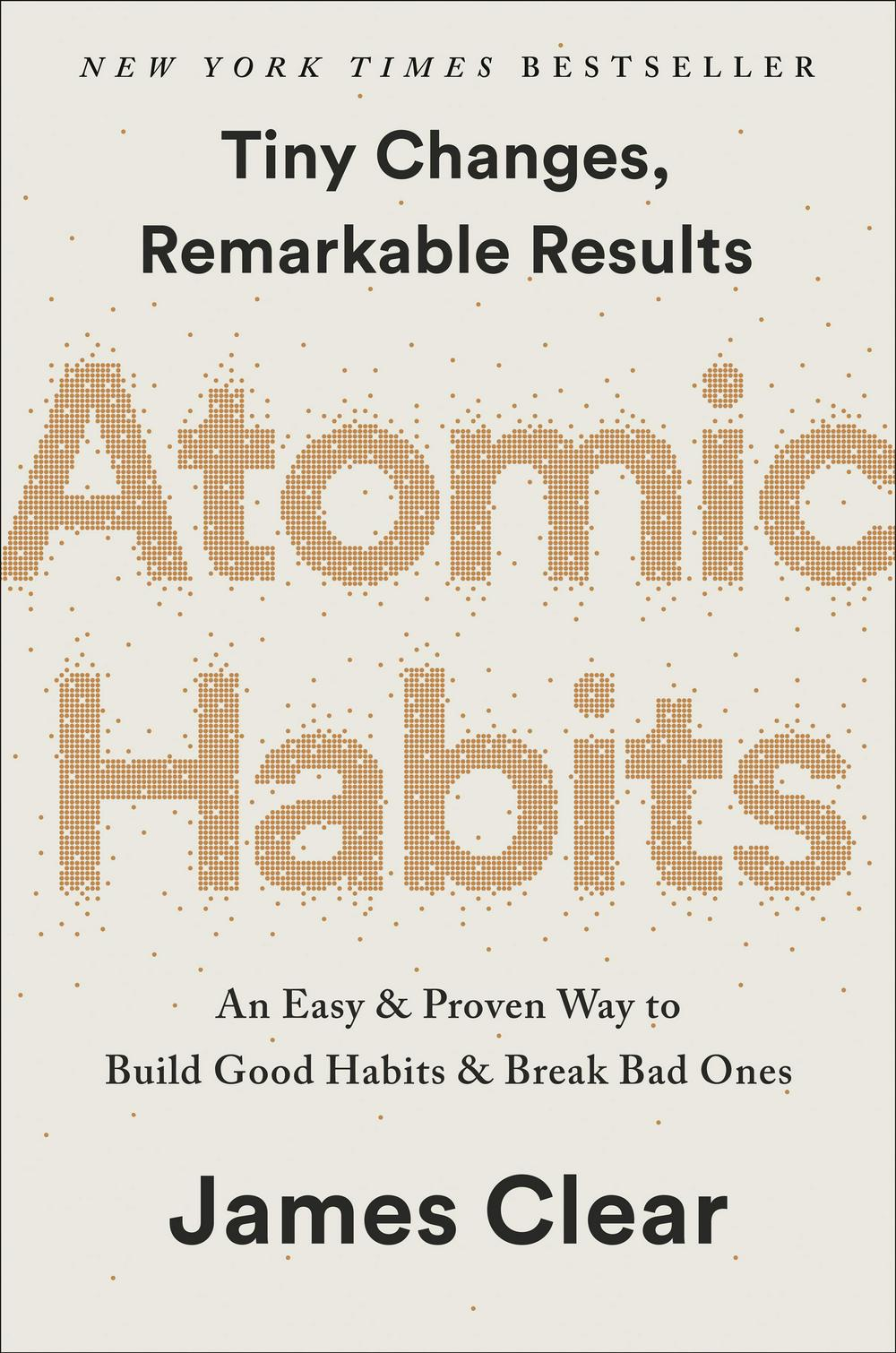 Atomic Habits: Tiny Changes, Remarkable Results: An Easy & Proven Way to Build Good Habits & Break Bad Ones by James Clear, ISBN: 9780735211292