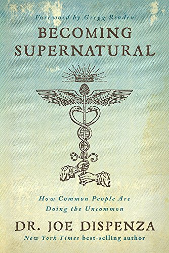 Becoming Supernatural: How Common People Are Doing the Uncommon by Dr Joe Dispenza, ISBN: 9781401953096