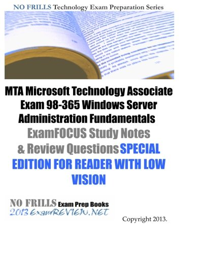 MTA Microsoft Technology Associate Exam 98-365 Windows Server Administration Fundamentals ExamFOCUS Study Notes & Review Questions SPECIAL EDITION FOR READER WITH LOW VISION by ExamREVIEW, ISBN: 9781484134320