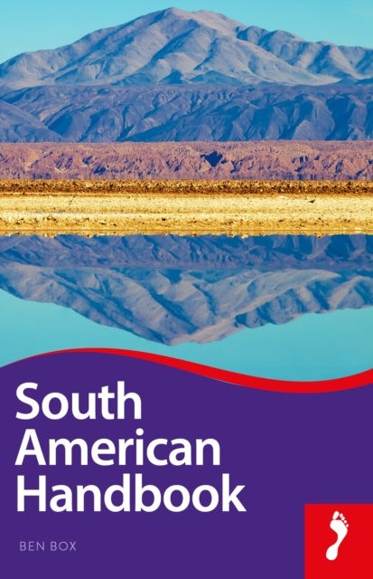 South American Footprint Handbook - 94th EditionFootprint Handbook
