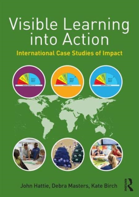 Visible Learning into Action: International Case Studies of Impact by John Hattie, ISBN: 9781138642294