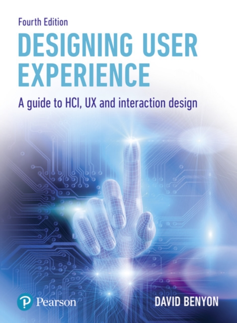 Designing User ExperienceA Guide to HCI, UX and Interaction Design by David Benyon, ISBN: 9781292155517