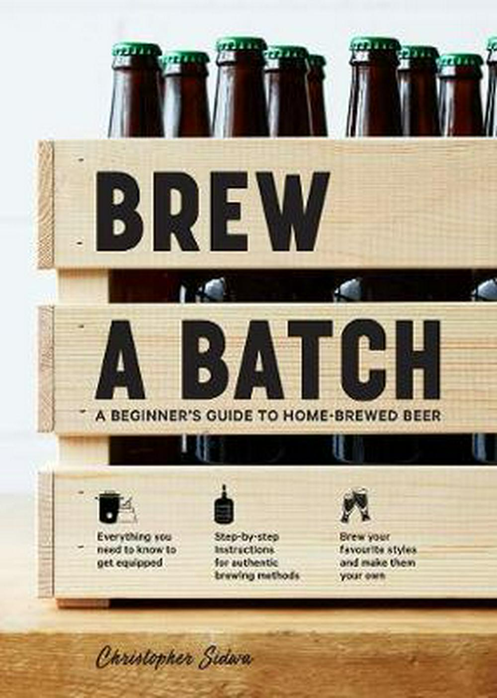Brew a BatchA Beginner's Guide to Home-Brewed Beer