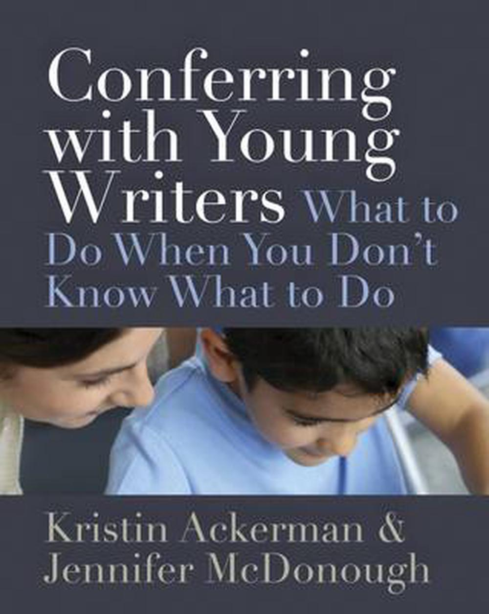 Conferring with Young Writers: What to Do When You Don't Know What to Do by Kristin Ackerman, ISBN: 9781625310392