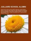 Juilliard School Alumni: Robin Williams, Kevin Spacey, Val Kilmer, Christopher Reeve, Thelonious Monk, Mandy Patinkin, Kelsey Grammer by Books Group, ISBN: 9781156512326