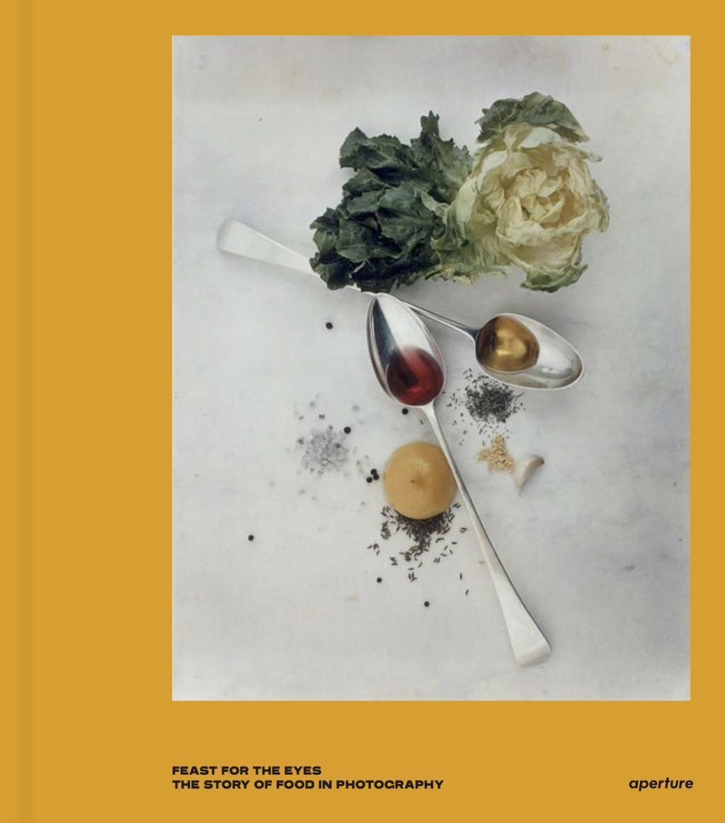 Feast for the EyesThe Story of Food in Photography