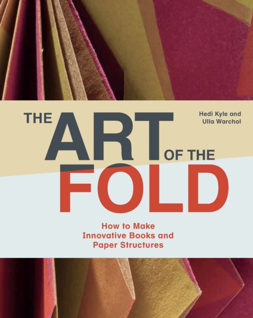 The Art of the FoldHow to Make Innovative Books and Paper Structures