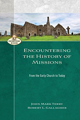 Encountering the History of Missions: From the Early Church to Today (Encountering Mission)