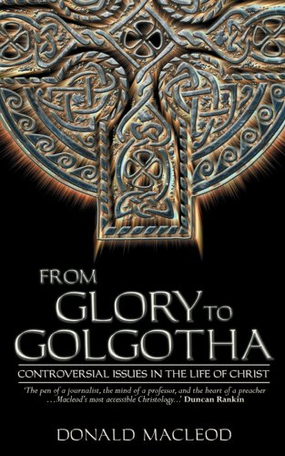 From Glory to Golgotha by Donald MacLeod, ISBN: 9781857927184