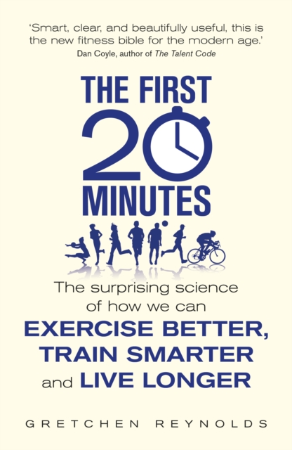 The First 20 Minutes by Gretchen Reynolds, ISBN: 9781848316515