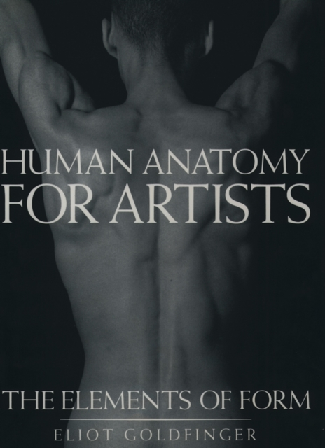 Human Anatomy for Artists: The Elements of Form by Eliot Goldfinger, ISBN: 9780195052060