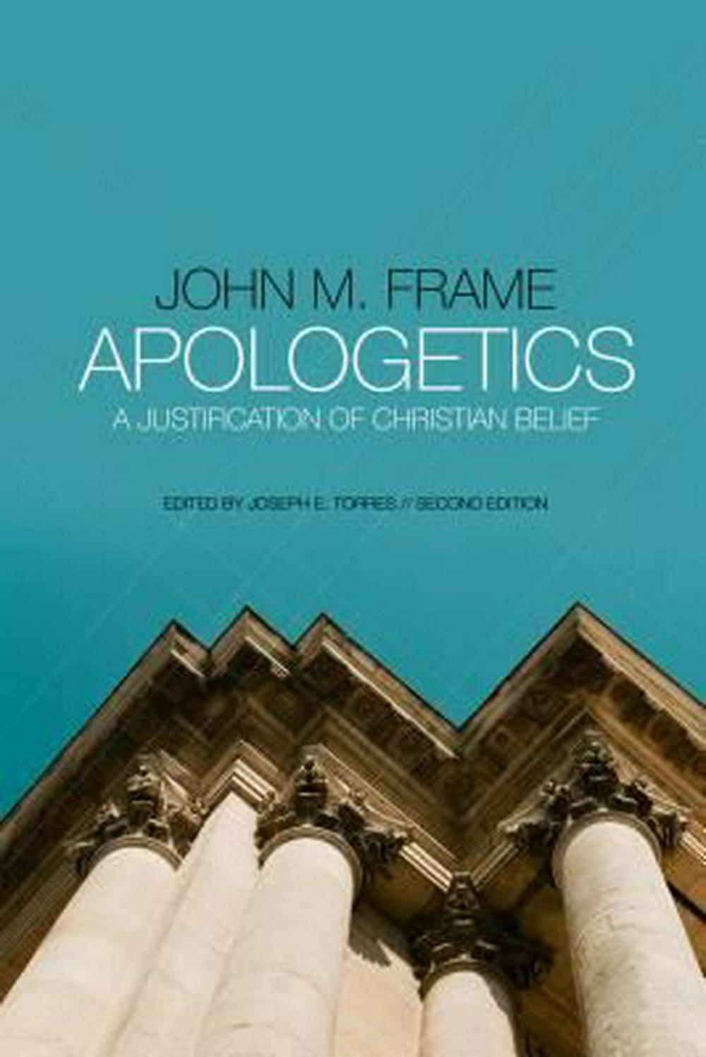 ApologeticsA Justification of Christian Belief by John M Frame,Joseph E Torres, ISBN: 9781596389380