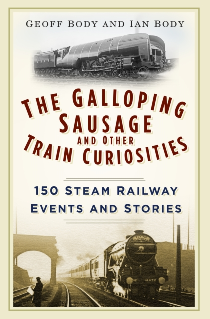 The Galloping Sausage and Other Train Curiosities150 Steam Railway Events & Stories