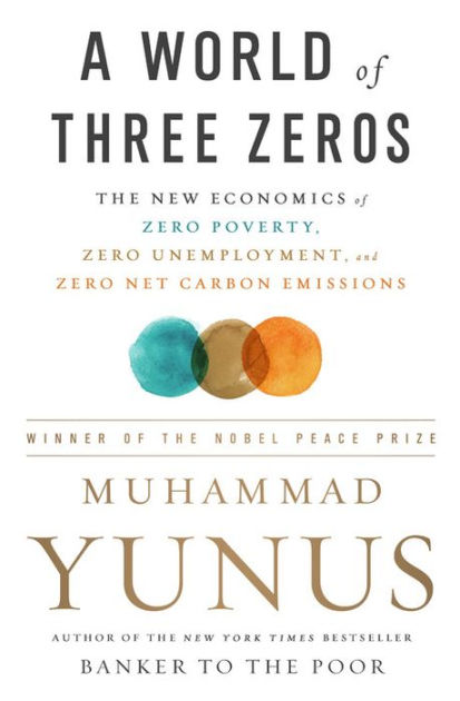 A World of Three ZerosThe New Economics of Zero Poverty, Zero Unemplo...