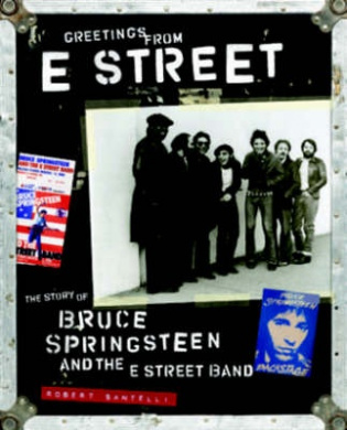 Greetings from E Street by Robert Santelli, ISBN: 9780811853484