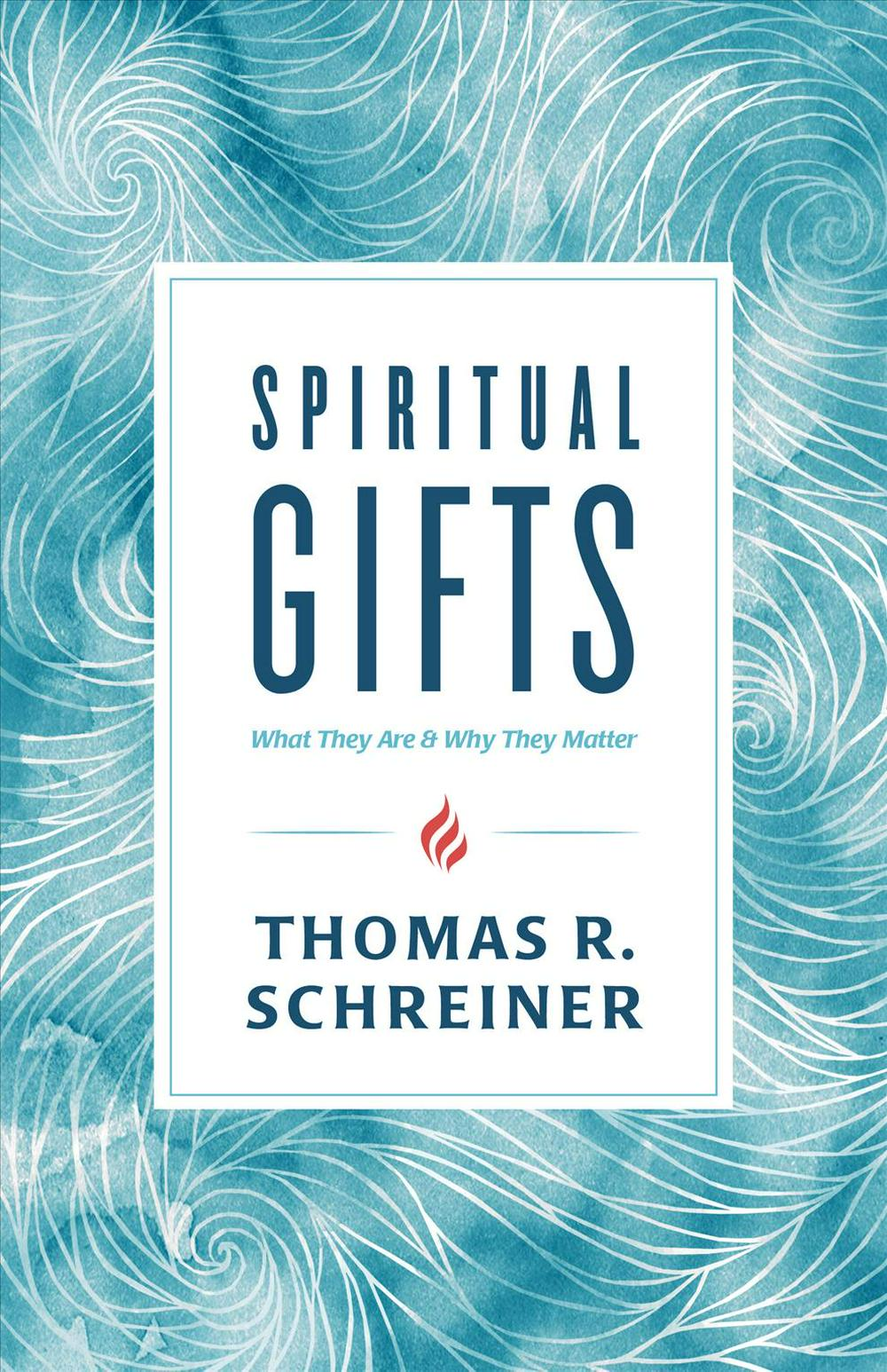 Spiritual GiftsWhat They Are and Why They Matter