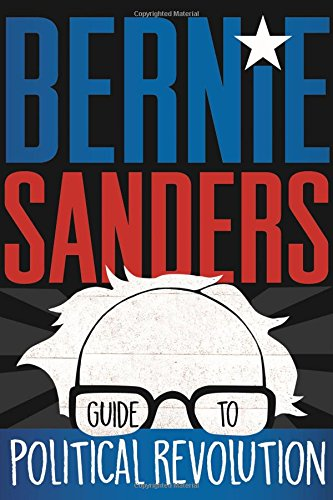 The Bernie Sanders Guide to Political RevolutionA Guide for the Next Generation
