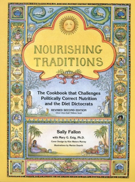 Nourishing Traditions: The Cookbook that Challenges Politically Correct Nutrition and the Diet Dictocrats by Fallon, Sally, ISBN: 9780967089737