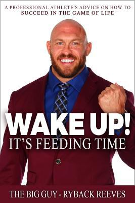 Wake Up! It's Feeding TimeA Professional Athlete's Advice on How to Succe...