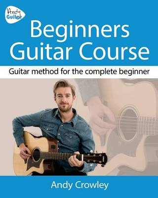 Andy Guitar Beginner's Guitar Course: Guitar Method for the Complete Beginner