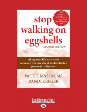 Stop Walking on Eggshells: Taking Your Life Back When Someone You Care About Has Borderline Personality Disorder by Paul T. Mason and Randi Kreger, ISBN: 9781458793713