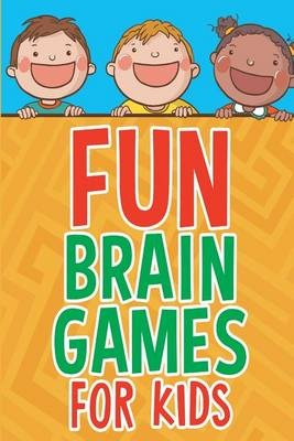 Fun Brain Games for Kids by Michelle Murray, ISBN: 9781518655692