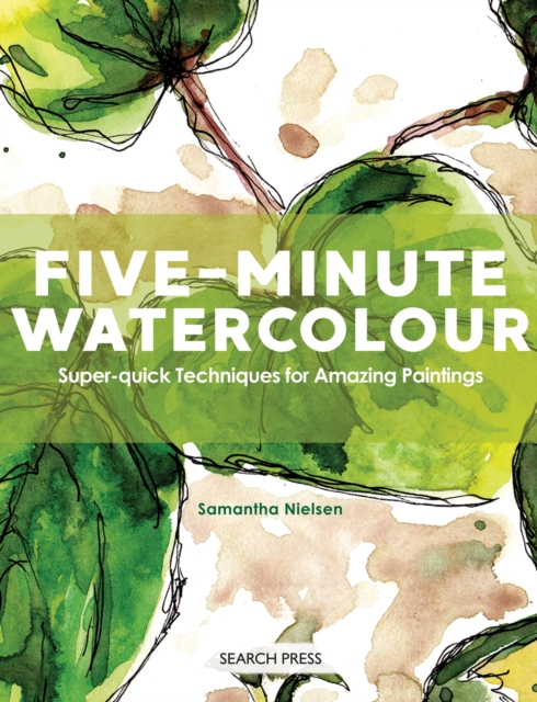 Five-Minute Watercolour: Super-Quick Techniques for Amazing Paintings