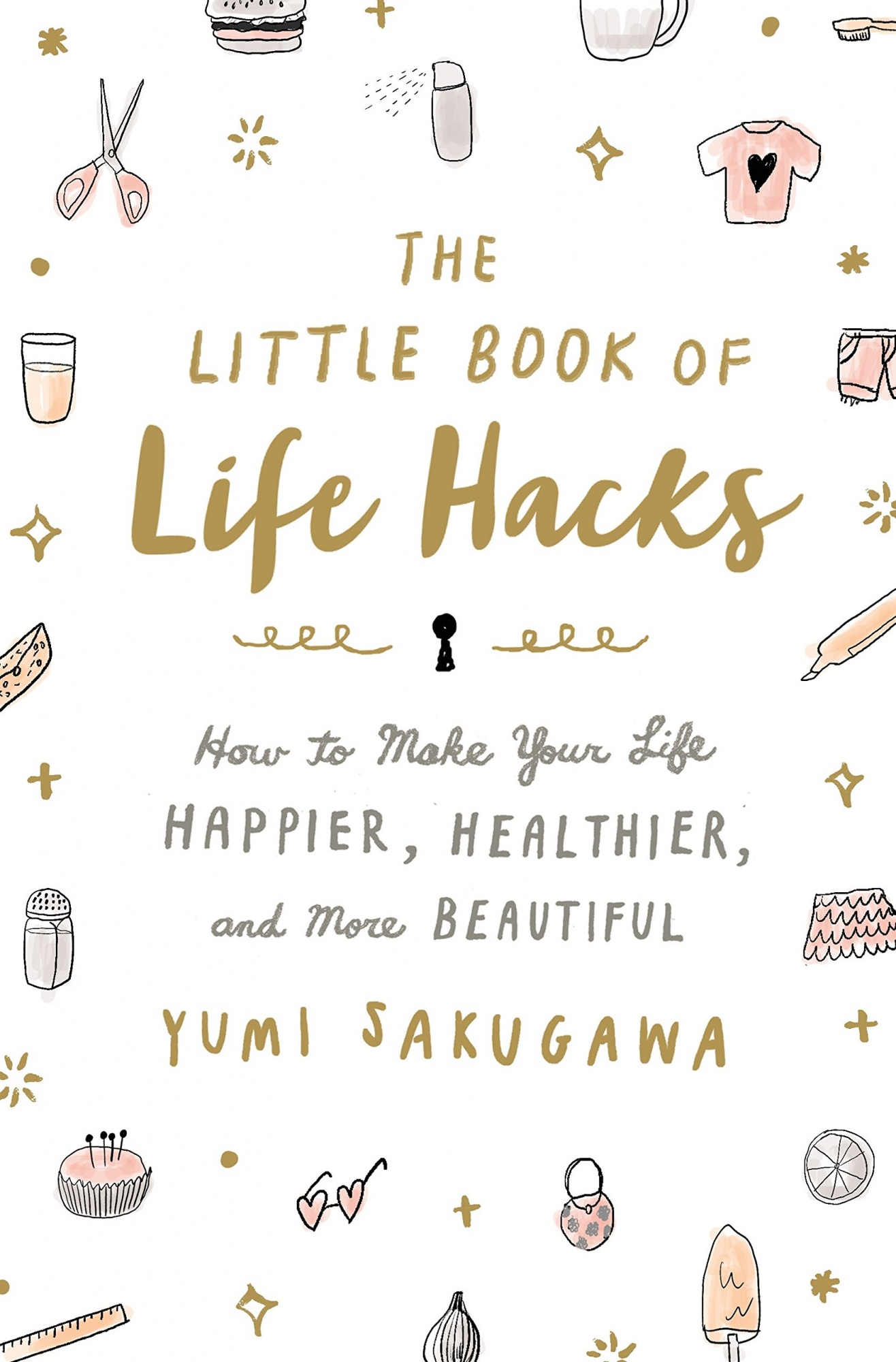The Little Book of Life HacksHow to Make Your Life Happier, Healthier, and M...
