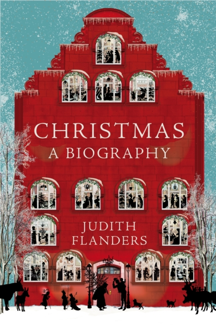 Christmas: A Biography by Judith Flanders, ISBN: 9781509833603