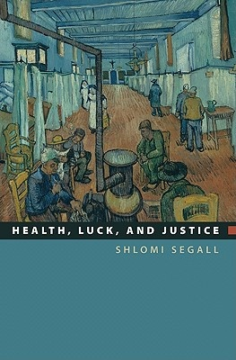 Health, Luck, and Justice by Shlomi Segall, ISBN: 9780691140537
