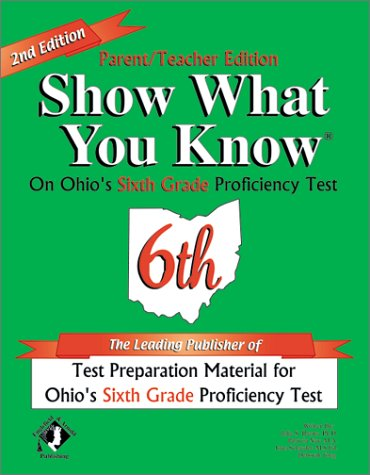 Show What You Know on Ohio's Sixth Grade Proficiency Test: Parent/Teacher Edition