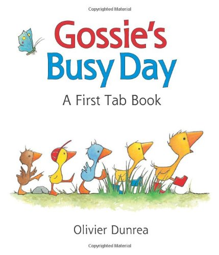 Gossie's Busy Day: A First Tab Book by Olivier Dunrea, ISBN: 9780618821488