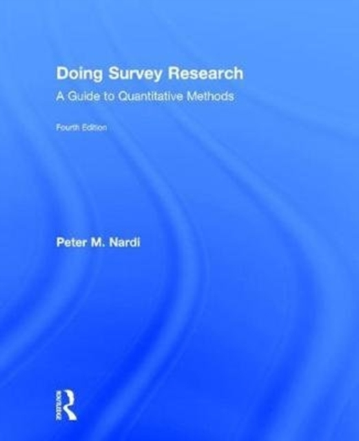 Doing Survey Research: A Guide to Quantitative Methods by Peter M. Nardi, ISBN: 9781138043381