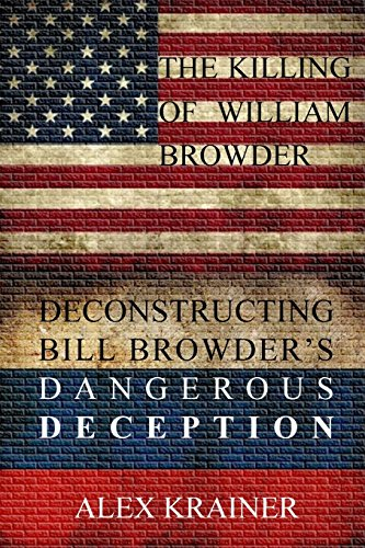 The Killing of William Browder: Deconstructing Bill Browder's Dangerous Deception by Alex Krainer, ISBN: 9782955692325
