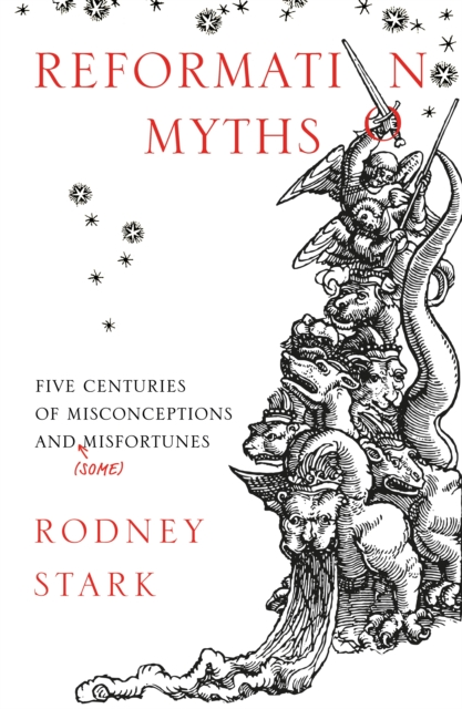 Reformation MythsFive Centuries of Misconceptions and (Some) Mis...