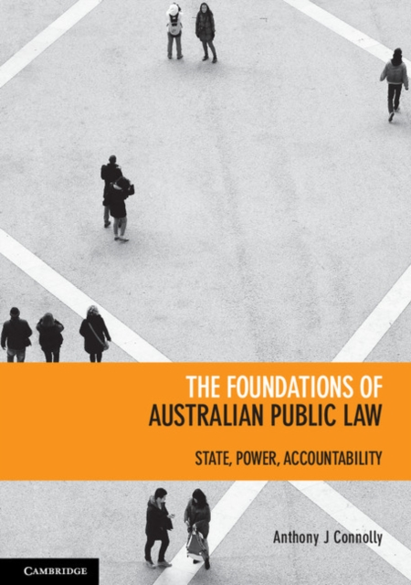 The Foundations of Australian Public Law: State/Power/Accountability by Anthony Connolly, ISBN: 9781107679795