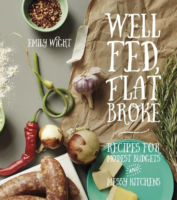 Well Fed, Flat BrokeRecipes for Modest Budgets and Messy Kitchens