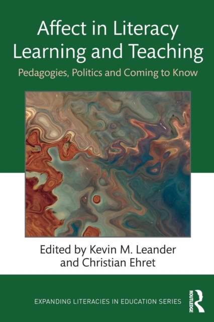 Affect in Literacy Learning and TeachingPedagogies, Politics, and Coming to Know by Kevin Leander, Christian Ehret, ISBN: 9780815367727