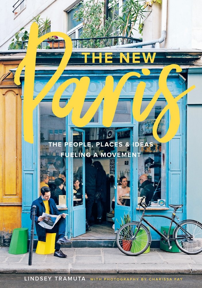 The New Paris: The People, Places, and Ideas Fueling a Movement by Lindsey Tramuta, ISBN: 9781419724039
