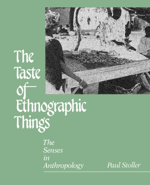 The Taste of Ethnographic Things: The Senses in Anthropology (Contemporary Ethnography)
