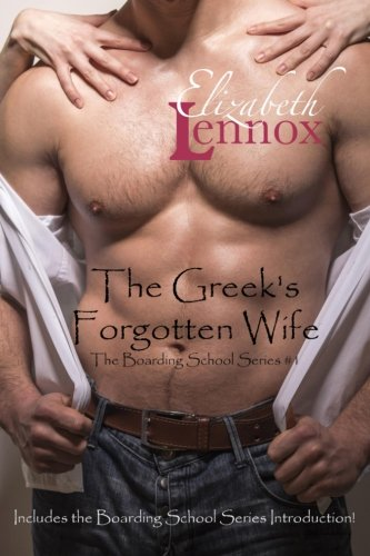 The Greek's Forgotten Wife: Including the Boarding School Introduction Stories: Volume 1 (The Boarding School Series)