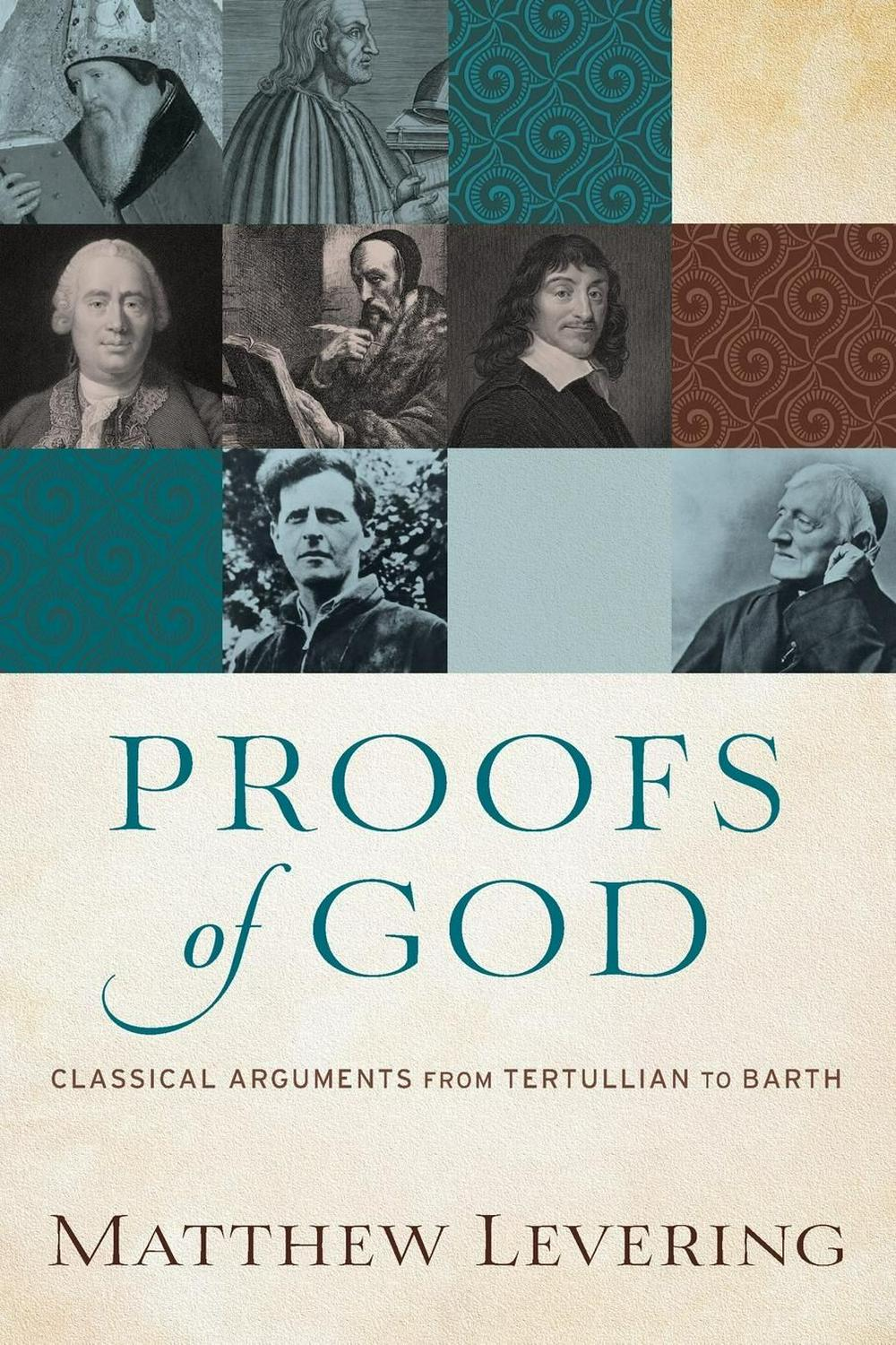 Proofs of GodClassical Arguments from Tertullian to Barth by Matthew Levering, ISBN: 9780801097560