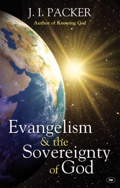 Evangelism and the Sovereignty of God by J. I. Packer, ISBN: 9781844744985