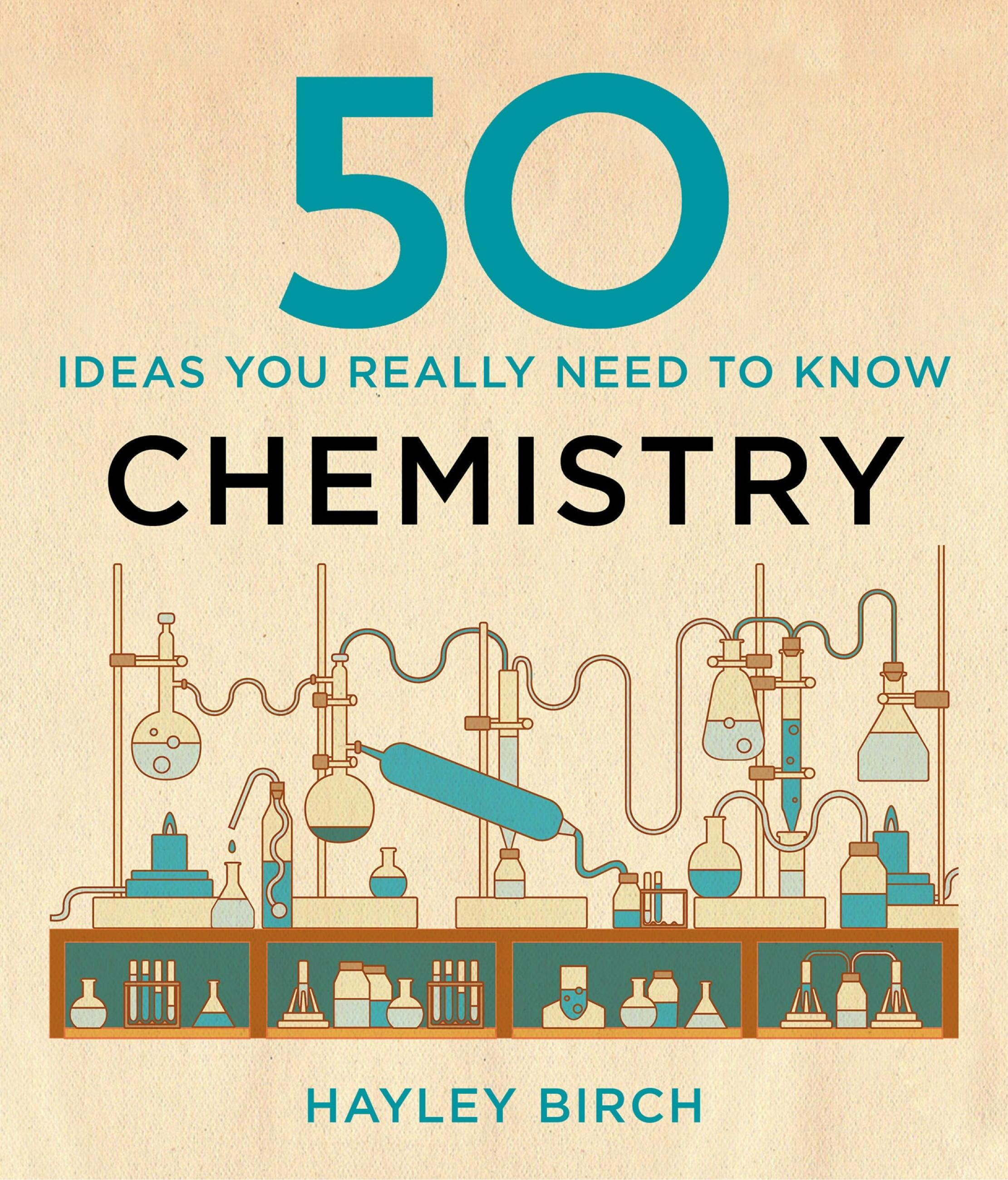 50 Chemistry Ideas You Really Need to Know by Hayley Birch, ISBN: 9781848666689