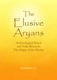 The Elusive Aryans: Archaeological Search and Vedic Research; the Origin of the Hindus (India Studies) by S. V. Pradhan, ISBN: 9781443860321