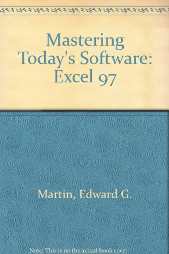Mastering Today's Software, Microsoft Excel 97 by Charles S. Parker; Edward G. Martin; Charles E. Kee, ISBN: 9780030247880