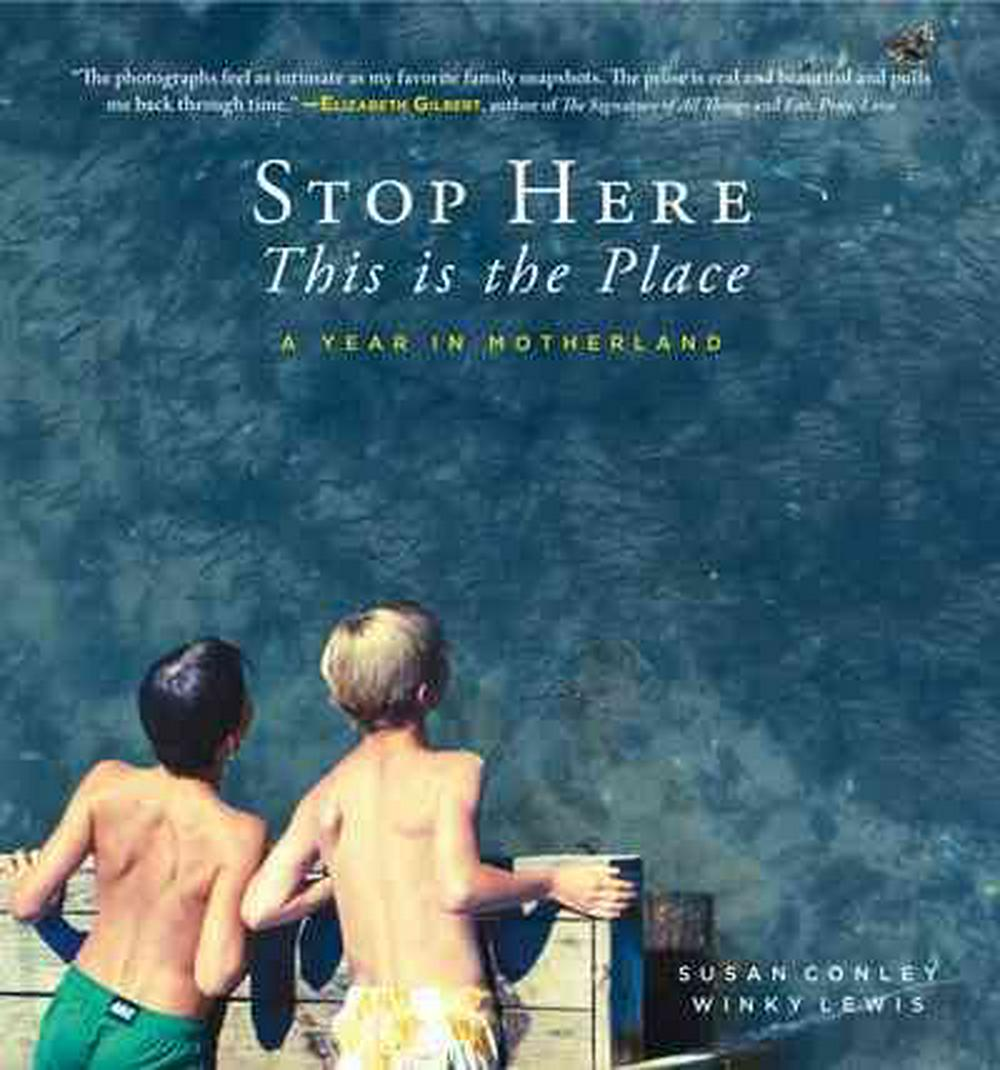 Stop Here, This Is the Place by Susan Conley, Winky Lewis, ISBN: 9781608936205